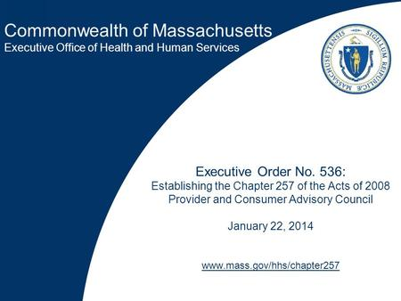 Commonwealth of Massachusetts Executive Office of Health and Human Services Executive Order No. 536: Establishing the Chapter 257 of the Acts of 2008 Provider.