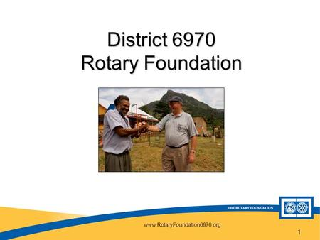 Www.RotaryFoundation6970.org 1 District 6970 Rotary Foundation.