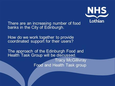 There are an increasing number of food banks in the City of Edinburgh. How do we work together to provide coordinated support for their users? The approach.