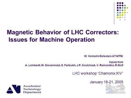 Magnetic Behavior of LHC Correctors: Issues for Machine Operation W. Venturini Delsolaro AT-MTM; Inputs from A. Lombardi, M. Giovannozzi, S. Fartoukh,