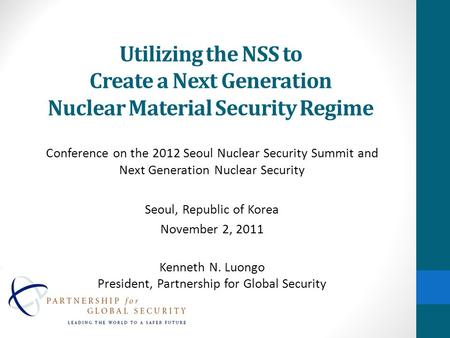 Utilizing the NSS to Create a Next Generation Nuclear Material Security Regime Conference on the 2012 Seoul Nuclear Security Summit and Next Generation.