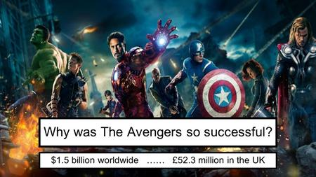 Why was The Avengers so successful? $1.5 billion worldwide …… £52.3 million in the UK.