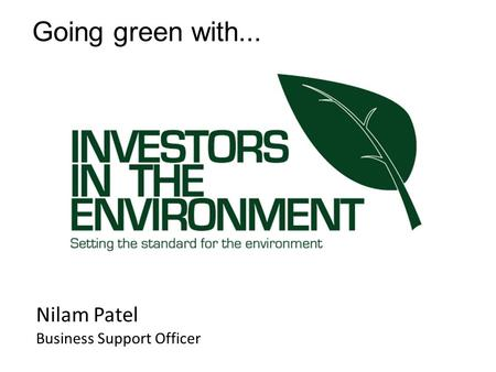 Nilam Patel Business Support Officer Going green with...
