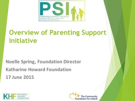 Overview of Parenting Support Initiative Noelle Spring, Foundation Director Katharine Howard Foundation 17 June 2015.