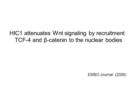 HIC1 attenuates Wnt signaling by recruitment TCF-4 and β-catenin to the nuclear bodies EMBO Journal (2006)