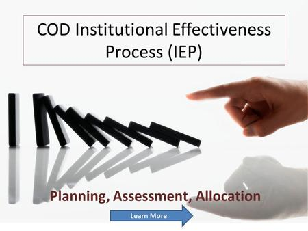 COD Institutional Effectiveness Process (IEP) Planning, Assessment, Allocation Learn More.