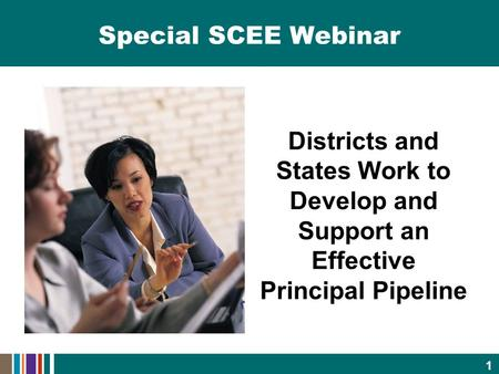 Special SCEE Webinar Districts and States Work to Develop and Support an Effective Principal Pipeline 1.
