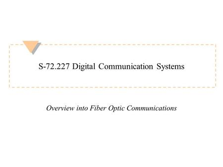 S-72.227 Digital Communication Systems Overview into Fiber Optic Communications.