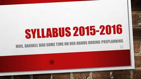 SYLLABUS 2015-2016 MRS. DARNELL HAD SOME TIME ON HER HANDS DURING PREPLANNING.
