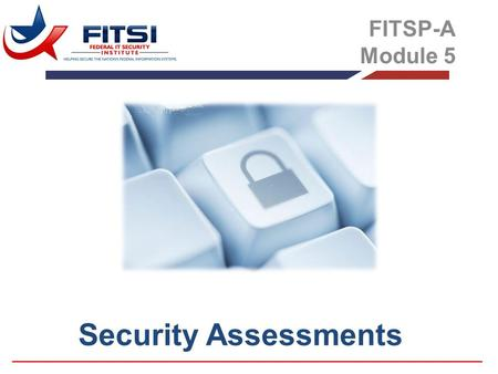 Security Assessments FITSP-A Module 5. Security control assessments are not about checklists, simple pass-fail results, or generating paperwork to pass.