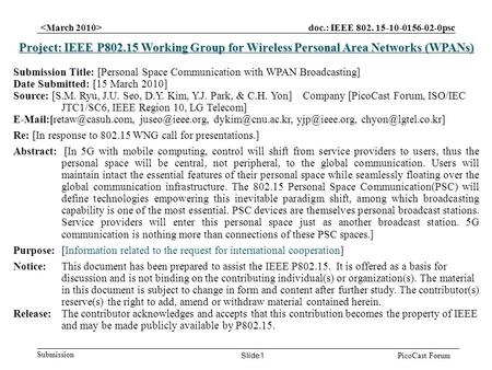 Doc.: IEEE 802. 15-10-0156-02-0psc Submission Slide1 PicoCast Forum Project: IEEE P802.15 Working Group for Wireless Personal Area Networks (WPANs) Submission.