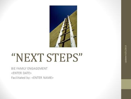 """NEXT STEPS"" BIE FAMILY ENGAGEMENT Facilitated by: Updated 6/21/2013."