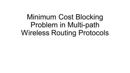 Minimum Cost Blocking Problem in Multi-path Wireless Routing Protocols.