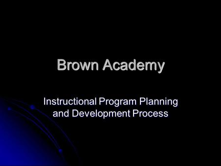 Brown Academy Instructional Program Planning and Development Process.