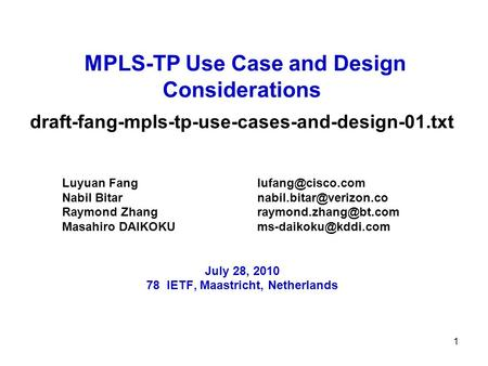 1 MPLS-TP Use Case and Design Considerations draft-fang-mpls-tp-use-cases-and-design-01.txt Luyuan Nabil