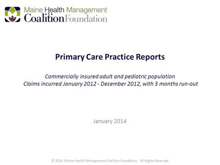 Primary Care Practice Reports Commercially insured adult and pediatric population Claims incurred January 2012 - December 2012, with 3 months run-out January.