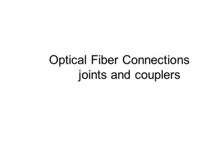 Optical Fiber Connections joints and couplers
