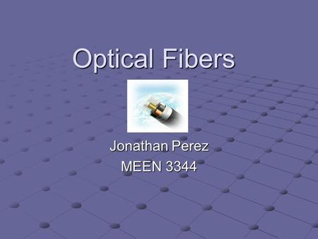 Optical Fibers Jonathan Perez MEEN 3344. What are Optical Fibers? Long thin strands of very pure glass about the diameter of a human hair. They are arranged.