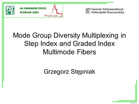 Mode Group Diversity Multiplexing in Step Index and Graded Index Multimode Fibers Grzegorz Stępniak.