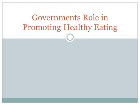Governments Role in Promoting Healthy Eating. Introduction: As well as Medicare and the PBS, there are a number of initiatives the federal government.