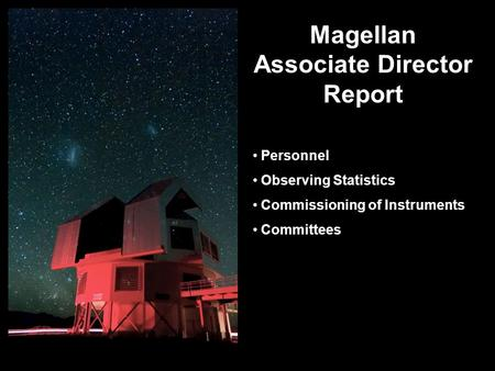 Magellan Associate Director Report Personnel Observing Statistics Commissioning of Instruments Committees.
