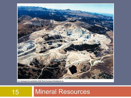 15 Mineral Resources. Overview of Chapter 15  Introduction to Minerals  Environmental Impact Associated with Minerals  An International Perspective.