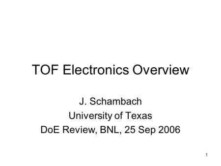 1 TOF Electronics Overview J. Schambach University of Texas DoE Review, BNL, 25 Sep 2006.