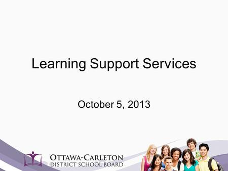 Learning Support Services October 5, 2013. START WITH WHY It's not what you do, it's why you do it that matters. Simon Sinek.