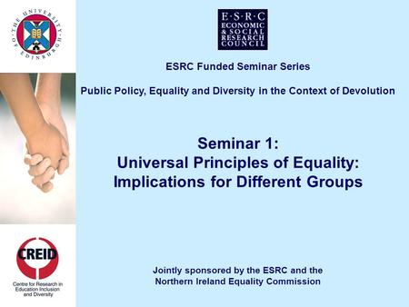 ESRC Funded Seminar Series Public Policy, Equality and Diversity in the Context of Devolution Seminar 1: Universal Principles of Equality: Implications.