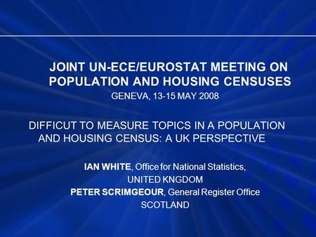 JOINT UN-ECE/EUROSTAT MEETING ON POPULATION AND HOUSING CENSUSES GENEVA, 13-15 MAY 2008 DIFFICUT TO MEASURE TOPICS IN A POPULATION AND HOUSING CENSUS: