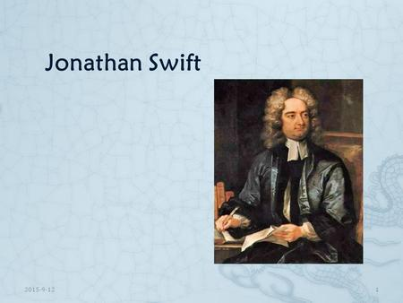 Jonathan Swift 2015-9-121. Contents 1. Life2. Works 3. Achievements 4. The story of Gulliver's Travels 2015-9-122.