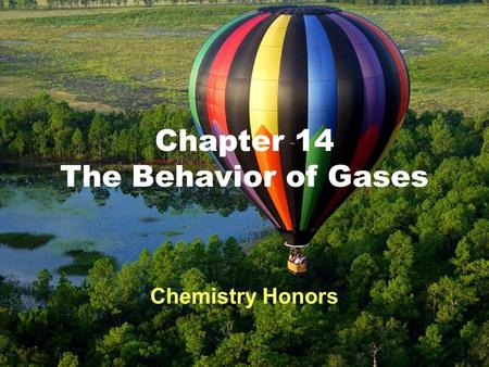 1 Chapter 14 The Behavior of Gases Chemistry Honors.