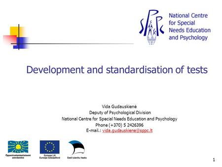 Development and standardisation of tests Vida Gudauskienė Deputy of Psychological Division National Centre for Special Needs Education and Psychology Phone.