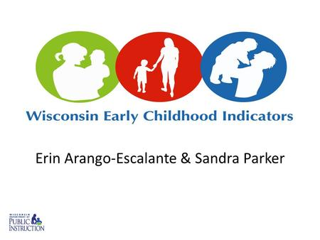 Erin Arango-Escalante & Sandra Parker. EC Indicators At-a-Glance.