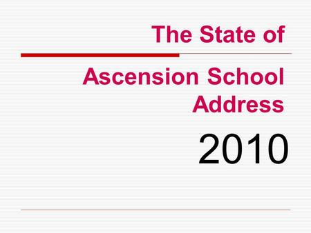 The State of Ascension School Address 2010. 2010 Census Year in U.S. Ascension parish recently conducted a census as our own country stood up to be counted.