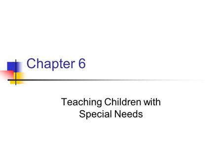 Chapter 6 Teaching Children with Special Needs. Key Points Public Law 94-142 (1975) and Individuals with Disabilities Act (IDEA) of 1990 guaranteed all.