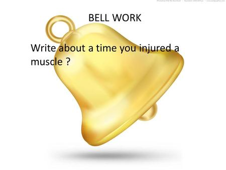 BELL WORK Write about a time you injured a muscle ?