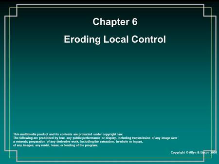 Chapter 6 Eroding Local Control This multimedia product and its contents are protected under copyright law. The following are prohibited by law: any public.
