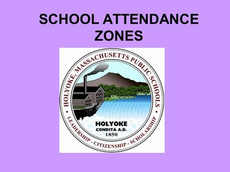 SCHOOL ATTENDANCE ZONES. QUESTION? SCHOOL ASSIGNMENTS based on ATTENDANCE ZONES.
