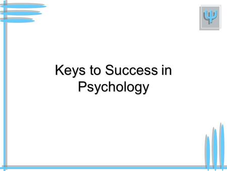 Keys to Success in Psychology. Organising your AS folder You need to purchase an A4 ring-binder together with a set of dividers Research Methods Introduction.