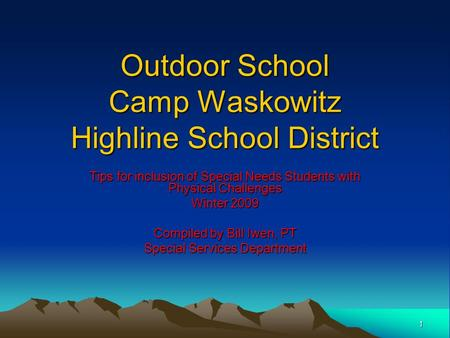 1 Outdoor School Camp Waskowitz Highline School District Tips for inclusion of Special Needs Students with Physical Challenges Winter 2009 Compiled by.