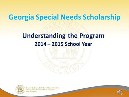 Georgia Special Needs Scholarship Understanding the Program 2014 – 2015 School Year.