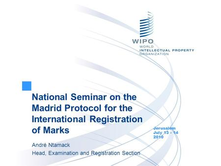 National Seminar on the Madrid Protocol for the International Registration of Marks Jerusalem July 13 - 14 2010 André Ntamack Head, Examination and Registration.