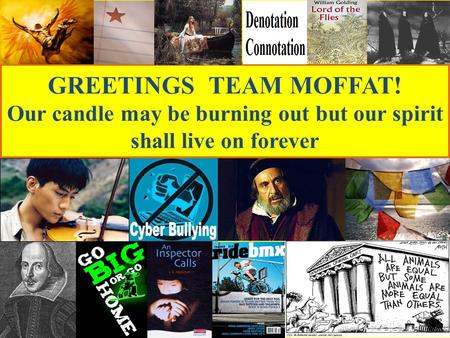 GREETINGS TEAM MOFFAT! Our candle may be burning out but our spirit shall live on forever.