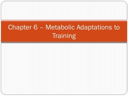 Chapter 6 – Metabolic Adaptations to Training. Adaptations to Aerobic Training Changes in trained muscle fiber and cardiovascular system Aerobic Power.