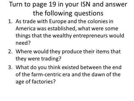 Turn to page 19 in your ISN and answer the following questions 1.As trade with Europe and the colonies in America was established, what were some things.