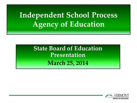 Independent School Process Agency of Education State Board of Education Presentation March 25, 2014.