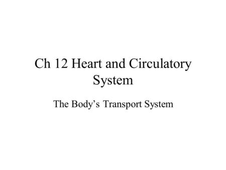 Ch 12 Heart and Circulatory System