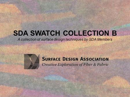 SDA SWATCH COLLECTION B A collection of surface design techniques by SDA Members.