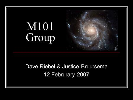 M101 Group Dave Riebel & Justice Bruursema 12 Februrary 2007.